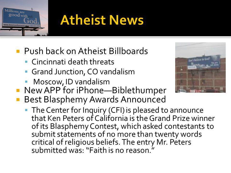  Push back on Atheist Billboards  Cincinnati death threats  Grand Junction, CO vandalism  Moscow, ID vandalism  New APP for iPhone—Biblethumper 