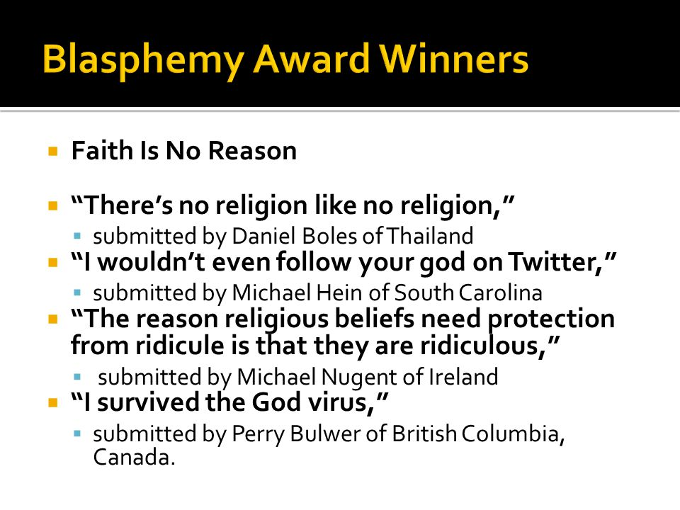 """ Faith Is No Reason  """"There's no religion like no religion,""""  submitted by Daniel Boles of Thailand  """"I wouldn't even follow your god on Twitter,"""""""