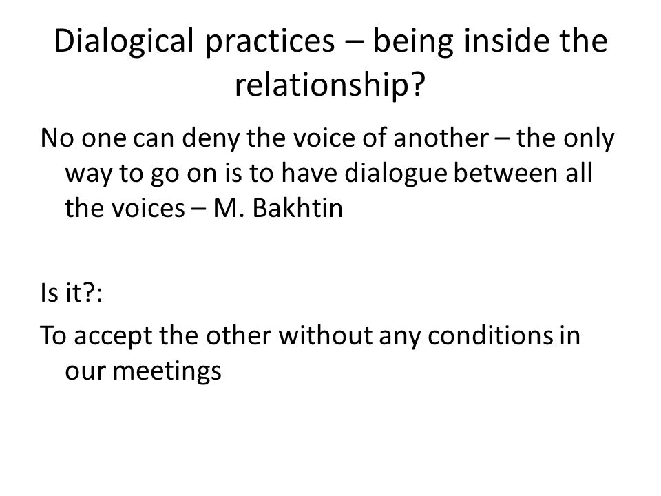 Dialogical practices – being inside the relationship.