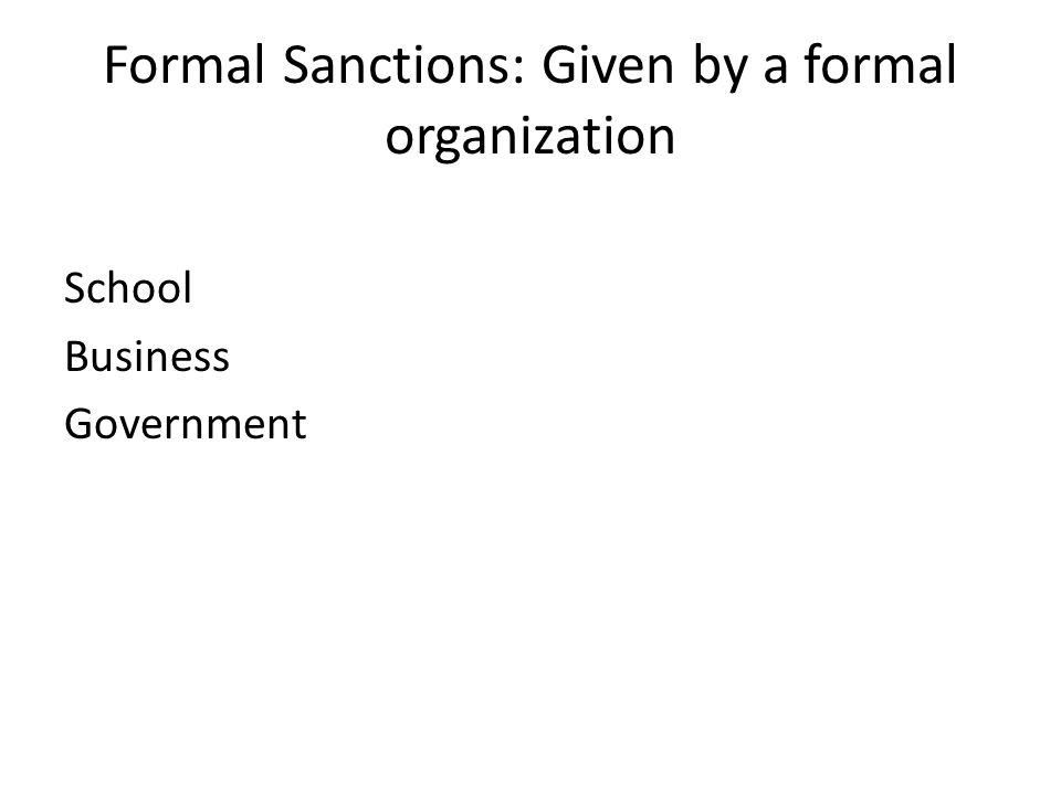 Formal Sanctions: Given by a formal organization School Business Government