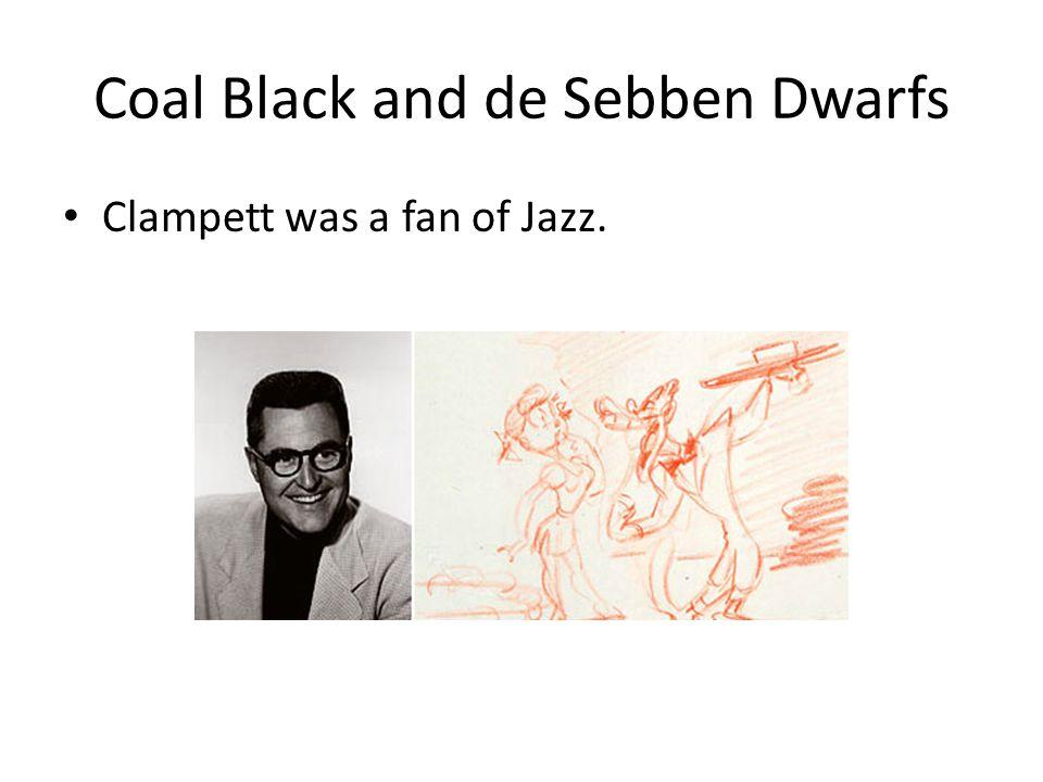 Coal Black and de Sebben Dwarfs Clampett was a fan of Jazz.
