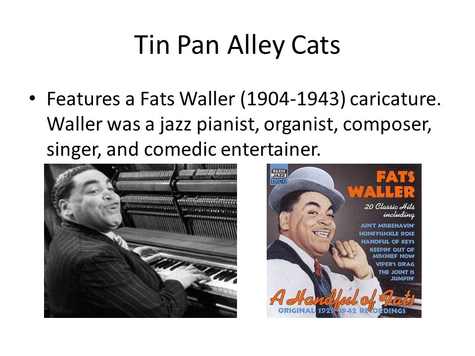 Tin Pan Alley Cats Features a Fats Waller (1904-1943) caricature. Waller was a jazz pianist, organist, composer, singer, and comedic entertainer.