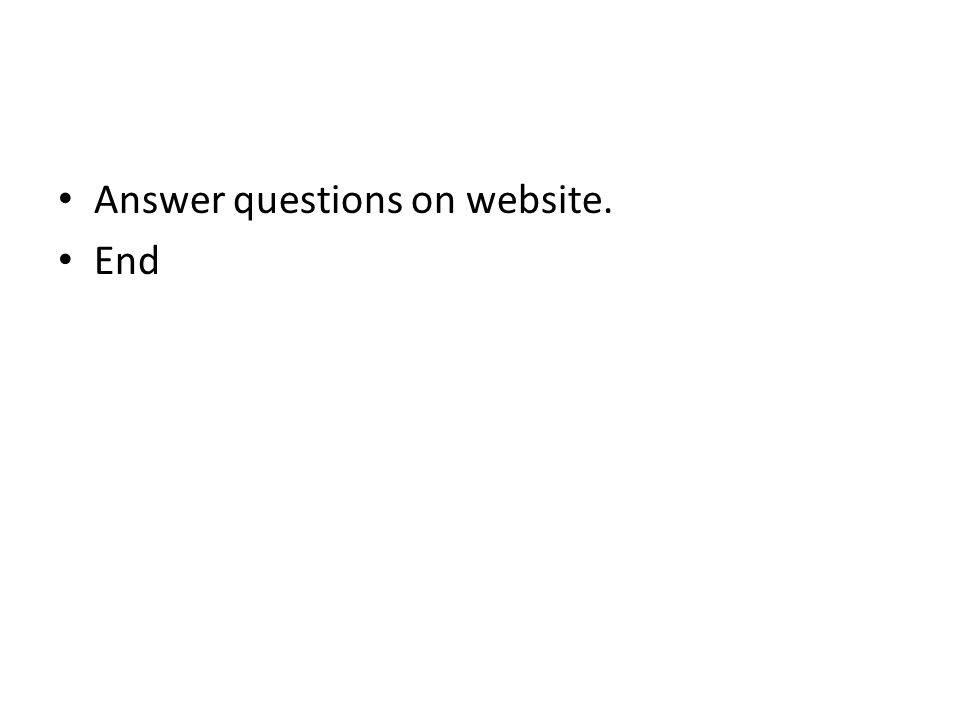 Answer questions on website. End