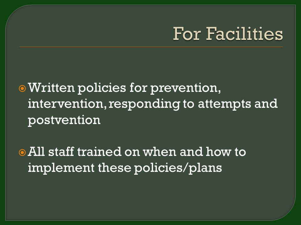  Written policies for prevention, intervention, responding to attempts and postvention  All staff trained on when and how to implement these policies/plans
