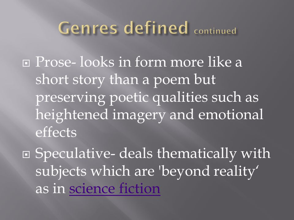  Prose- looks in form more like a short story than a poem but preserving poetic qualities such as heightened imagery and emotional effects  Speculative- deals thematically with subjects which are beyond reality' as in science fictionscience fiction