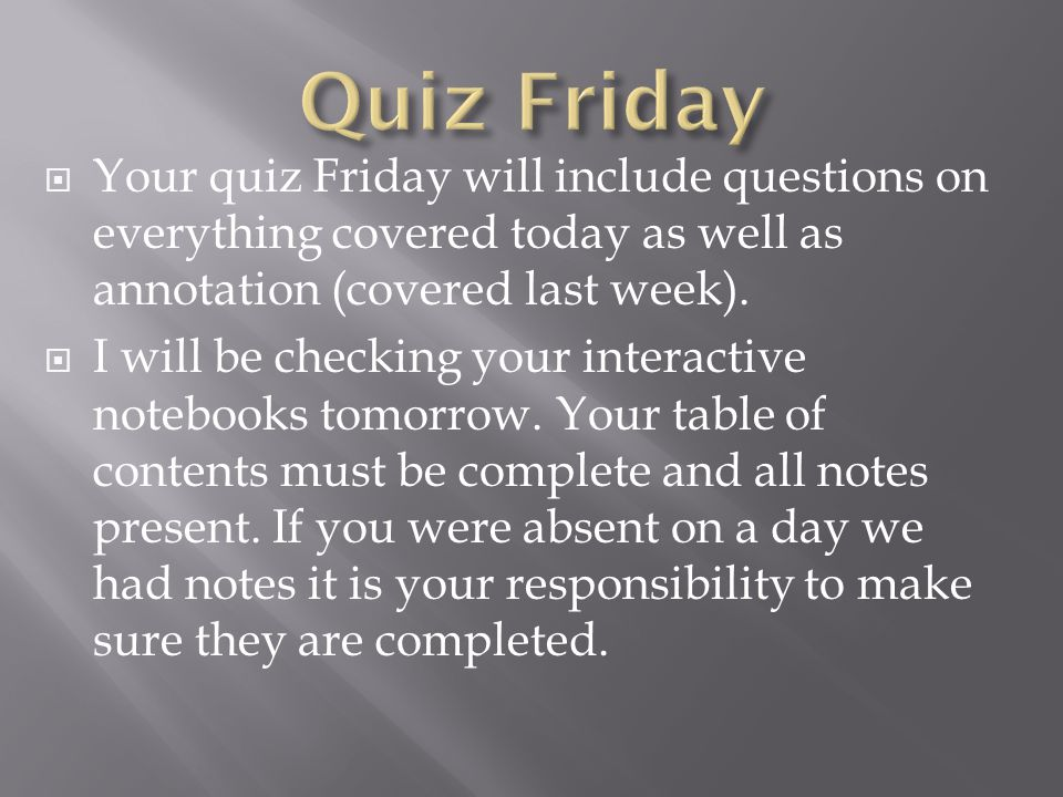  Your quiz Friday will include questions on everything covered today as well as annotation (covered last week).