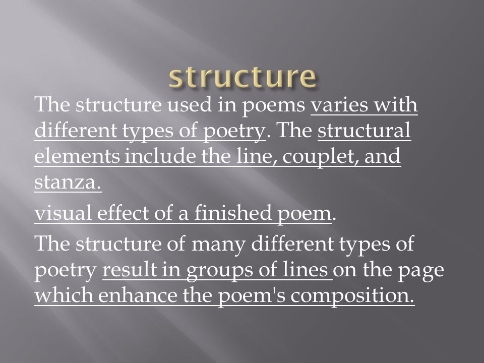 The structure used in poems varies with different types of poetry.