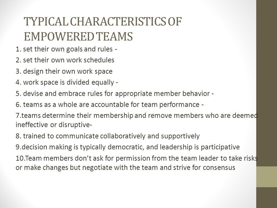 TYPICAL CHARACTERISTICS OF EMPOWERED TEAMS 1. set their own goals and rules - 2.