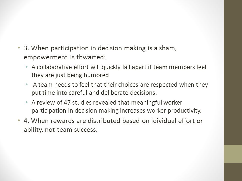 3. When participation in decision making is a sham, empowerment is thwarted: A collaborative effort will quickly fall apart if team members feel they