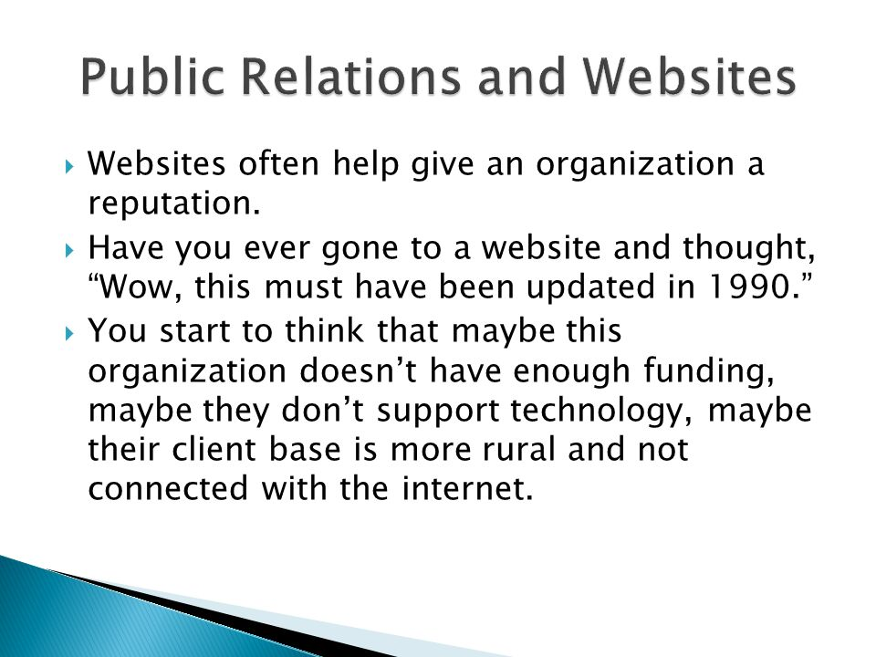 " Websites often help give an organization a reputation.  Have you ever gone to a website and thought, ""Wow, this must have been updated in 1990."" "