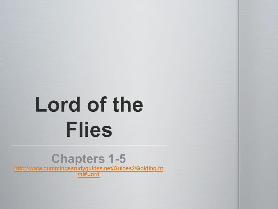 Chapters 1-5 http://www.cummingsstudyguides.net/Guides2/Golding.ht ml#Lord http://www.cummingsstudyguides.net/Guides2/Golding.ht ml#Lord