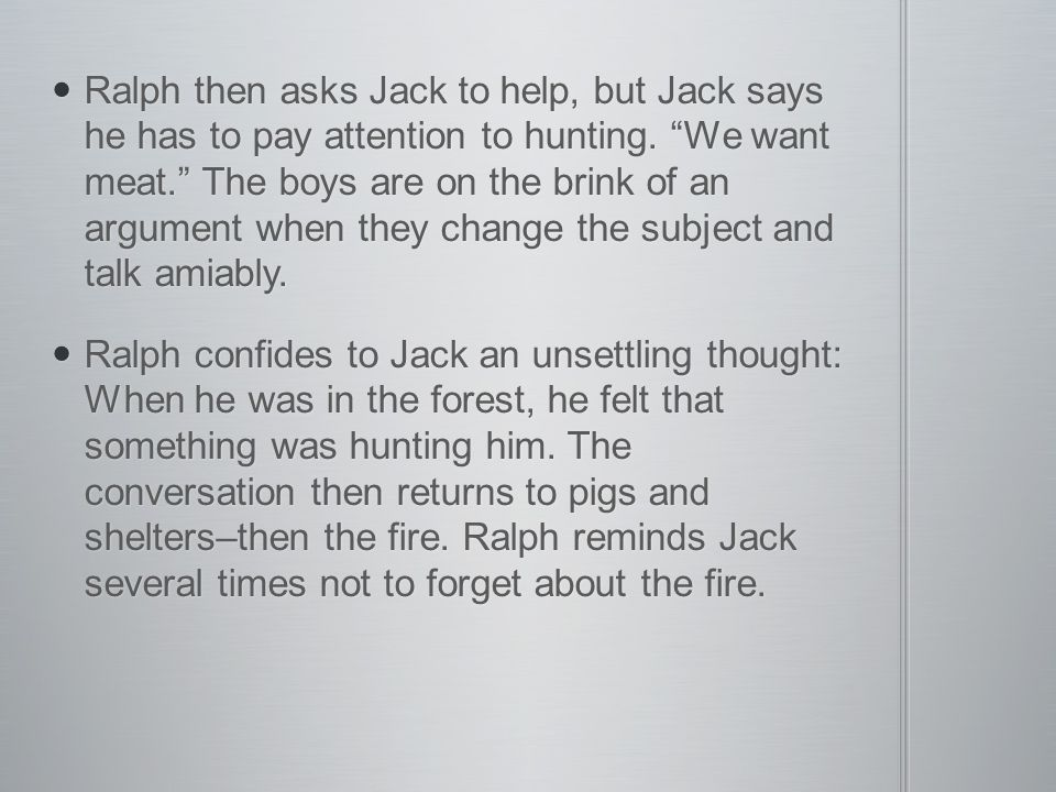 Ralph then asks Jack to help, but Jack says he has to pay attention to hunting.