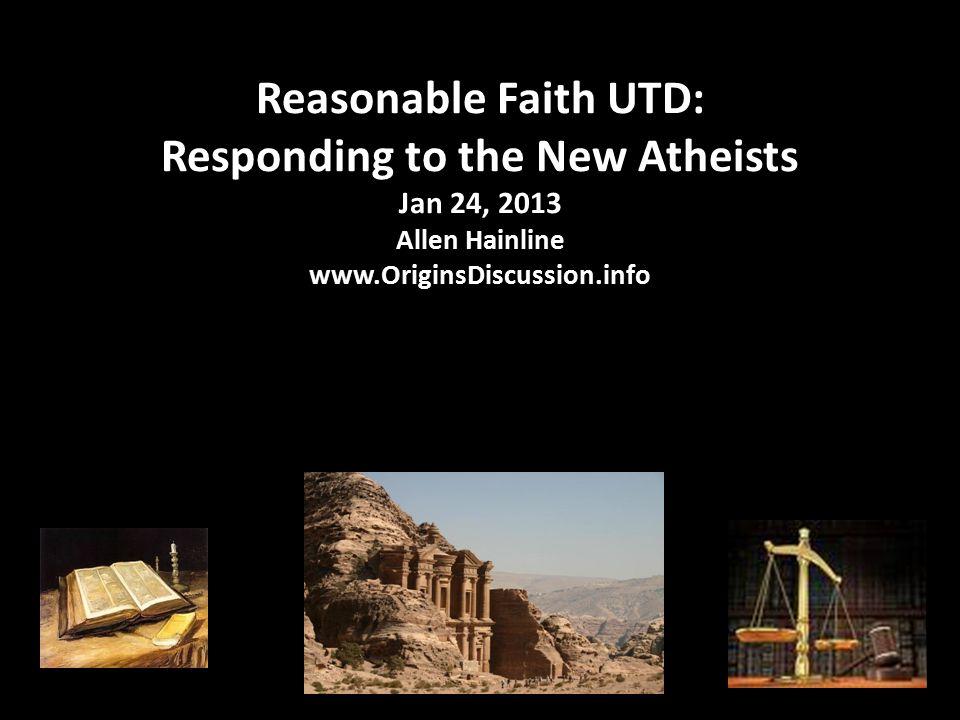 Reasonable Faith UTD: Responding to the New Atheists Jan 24, 2013 Allen Hainline www.OriginsDiscussion.info