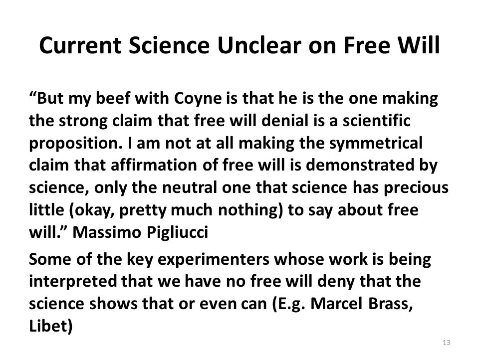 Current Science Unclear on Free Will But my beef with Coyne is that he is the one making the strong claim that free will denial is a scientific proposition.