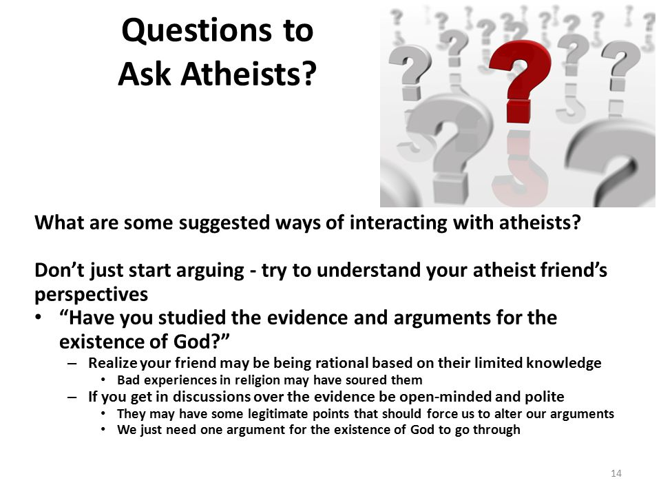 Questions to Ask Atheists. What are some suggested ways of interacting with atheists.