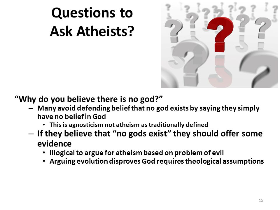 """Questions to Ask Atheists? """"Why do you believe there is no god?"""" – Many avoid defending belief that no god exists by saying they simply have no belief"""