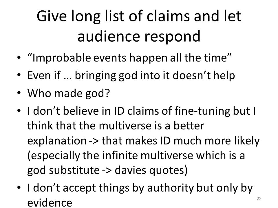 Give long list of claims and let audience respond Improbable events happen all the time Even if … bringing god into it doesn't help Who made god.