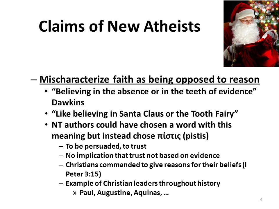 """Claims of New Atheists – Mischaracterize faith as being opposed to reason """"Believing in the absence or in the teeth of evidence"""" Dawkins """"Like believi"""