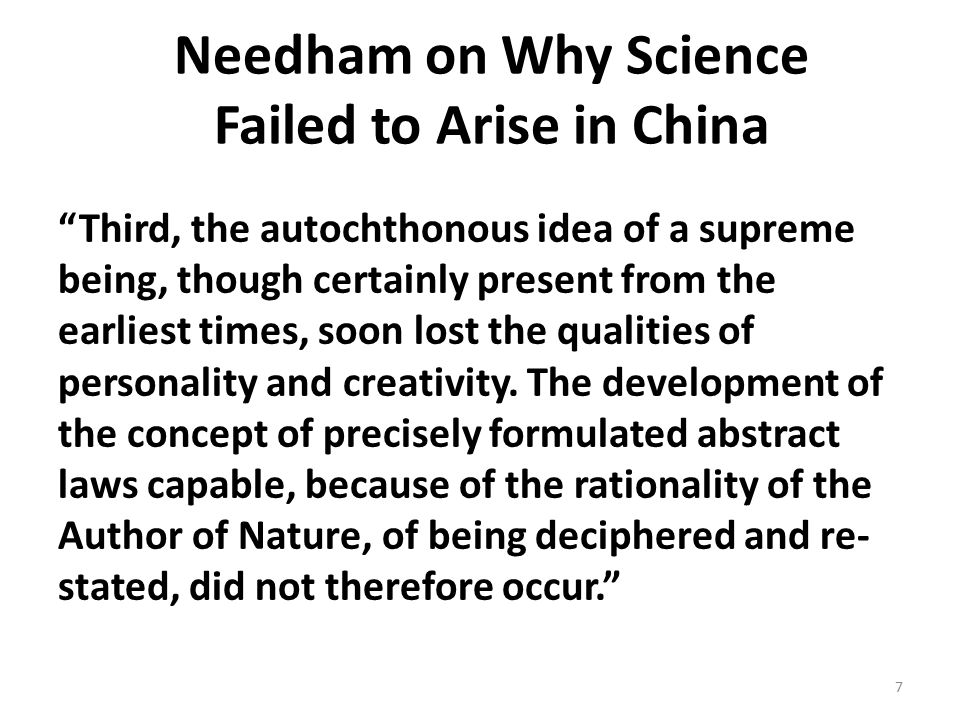 Needham on Why Science Failed to Arise in China Third, the autochthonous idea of a supreme being, though certainly present from the earliest times, soon lost the qualities of personality and creativity.