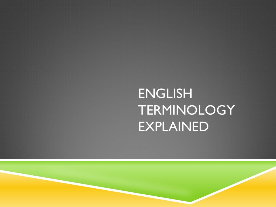 ENGLISH TERMINOLOGY EXPLAINED