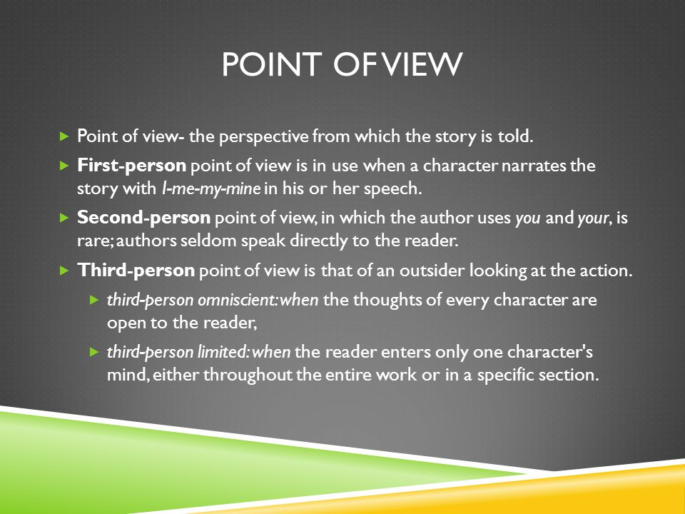 POINT OF VIEW  Point of view- the perspective from which the story is told.