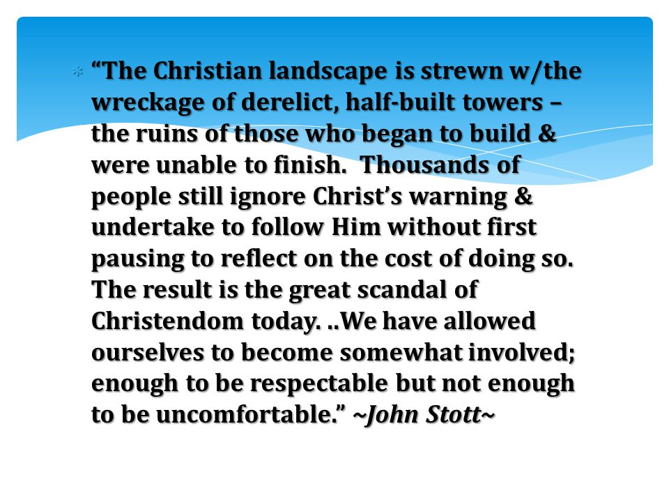  The Christian landscape is strewn w/the wreckage of derelict, half-built towers – the ruins of those who began to build & were unable to finish.