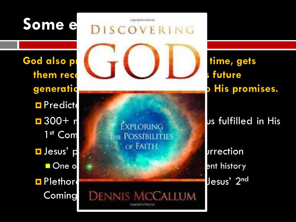 Some evidence God also predicts key events ahead of time, gets them recorded in writing, and allows future generations to test His faithfulness to His promises.