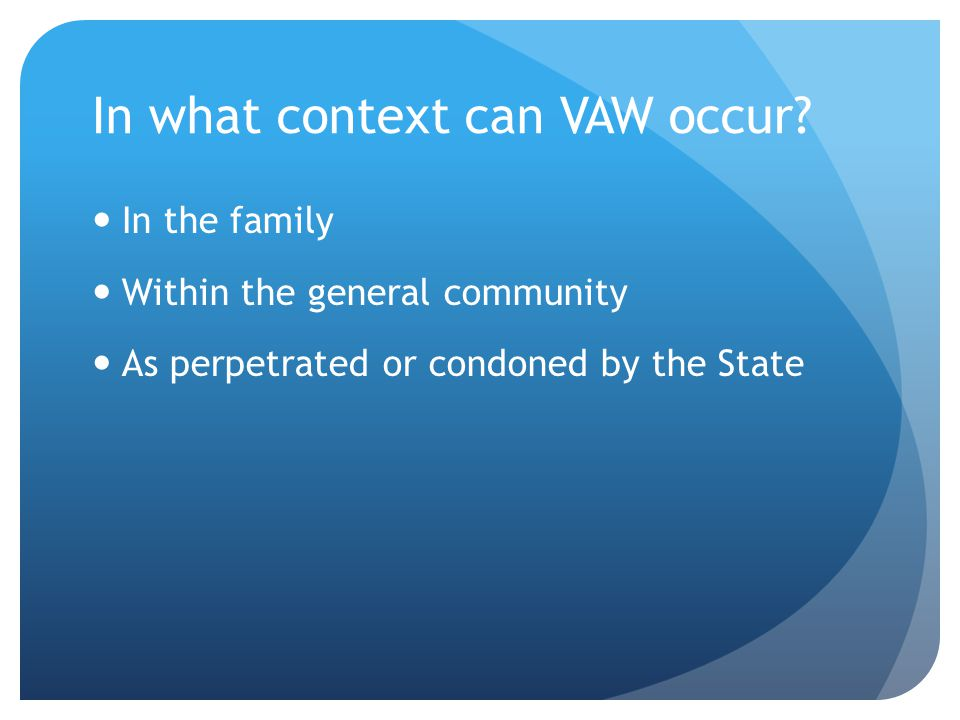 In what context can VAW occur.