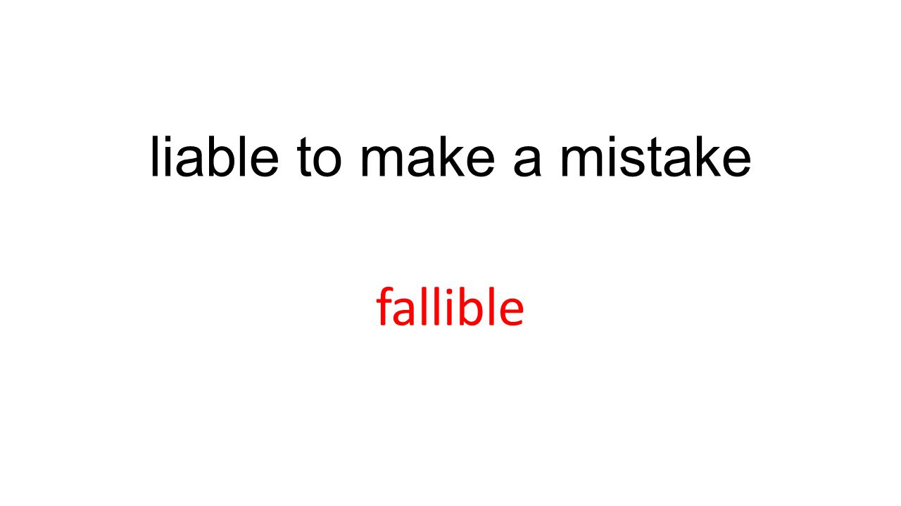 liable to make a mistake fallible