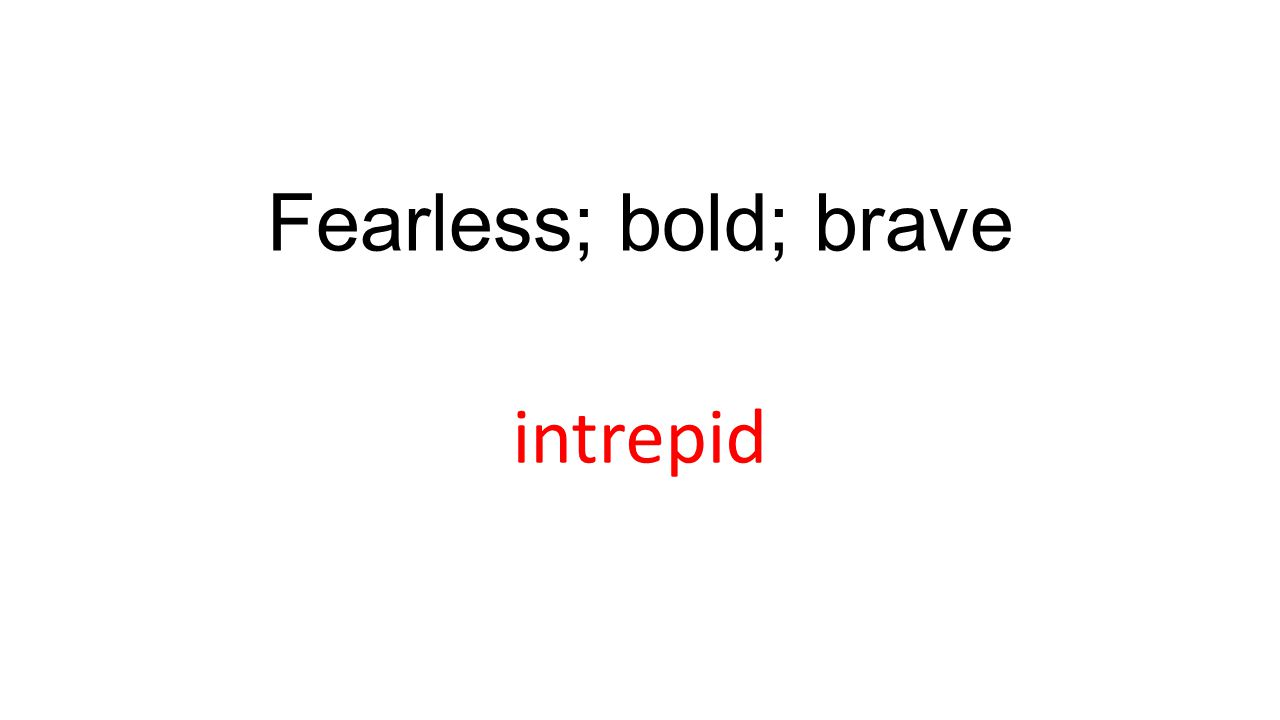 Fearless; bold; brave intrepid
