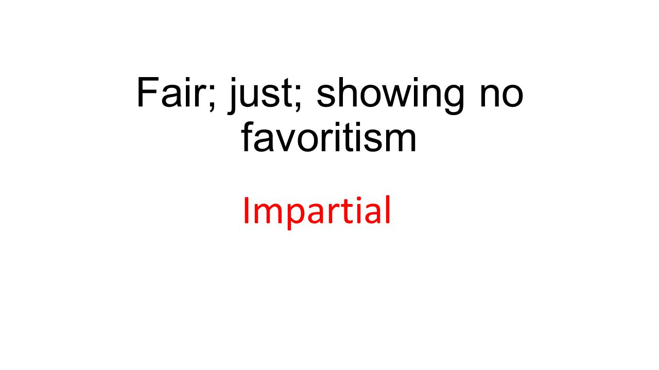 Fair; just; showing no favoritism Impartial