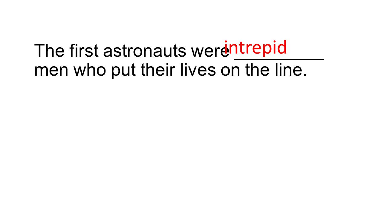 The first astronauts were _________ men who put their lives on the line. intrepid