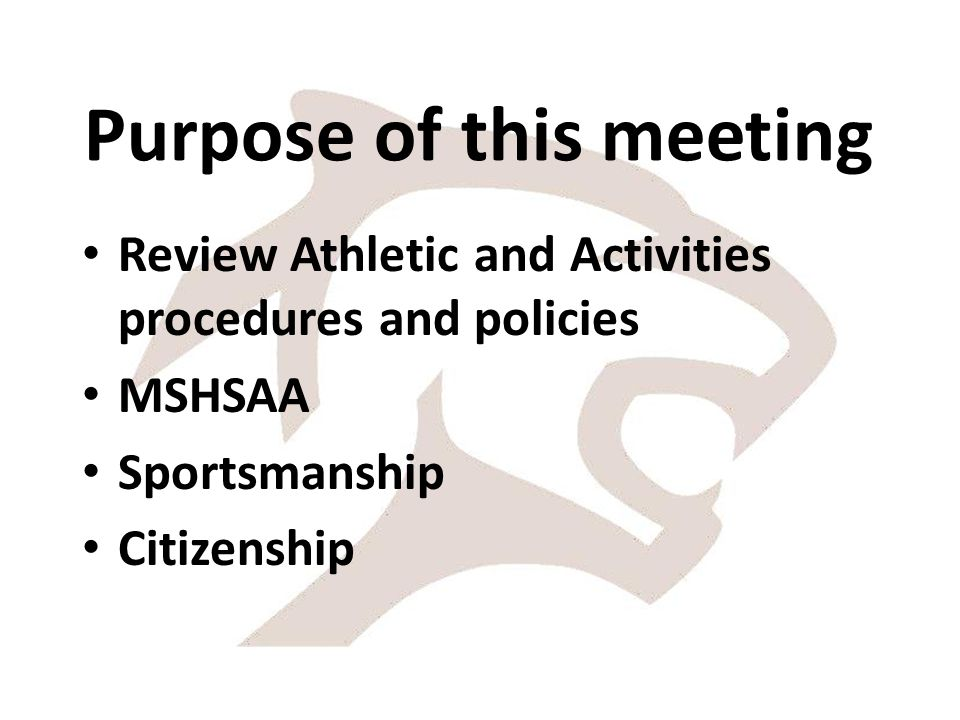Purpose of this meeting Review Athletic and Activities procedures and policies MSHSAA Sportsmanship Citizenship