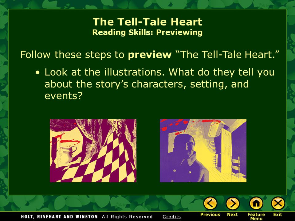 """The Tell-Tale Heart Reading Skills: Previewing As you read """"The Tell-Tale Heart,"""" practice the strategy previewing. Follow these steps to preview a st"""