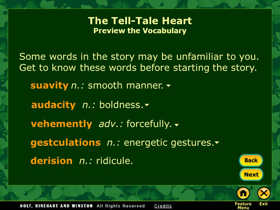 The Tell-Tale Heart Preview the Vocabulary Some words in the story may be unfamiliar to you. Get to know these words before starting the story. vexed