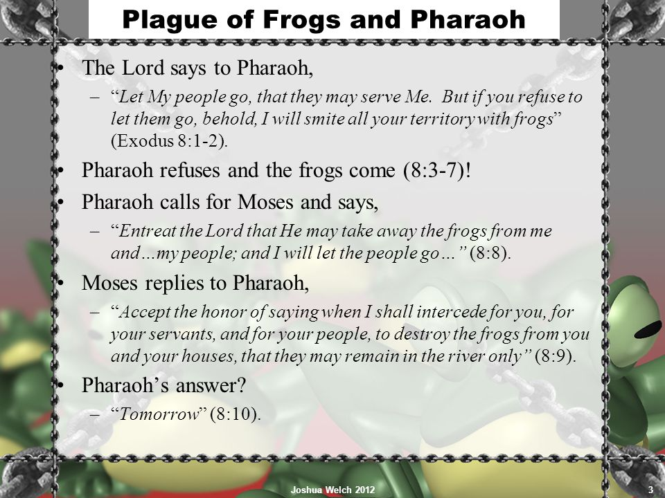 Plague of Frogs and Pharaoh The Lord says to Pharaoh, – Let My people go, that they may serve Me.