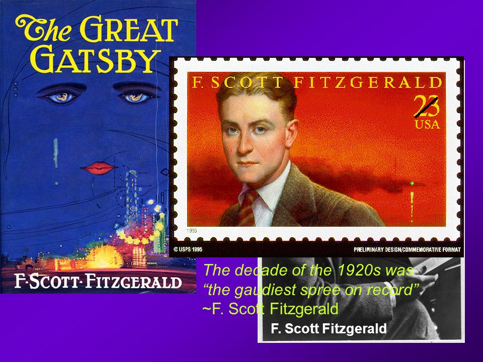F. Scott Fitzgerald The decade of the 1920s was the gaudiest spree on record ~F. Scott Fitzgerald
