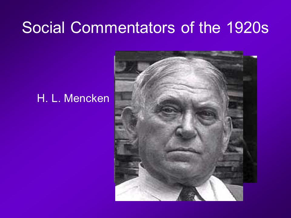 Social Commentators of the 1920s H. L. Mencken