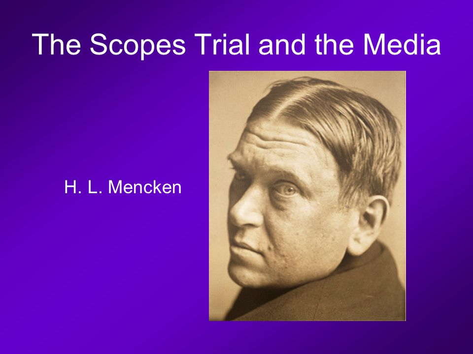 The Scopes Trial and the Media H. L. Mencken