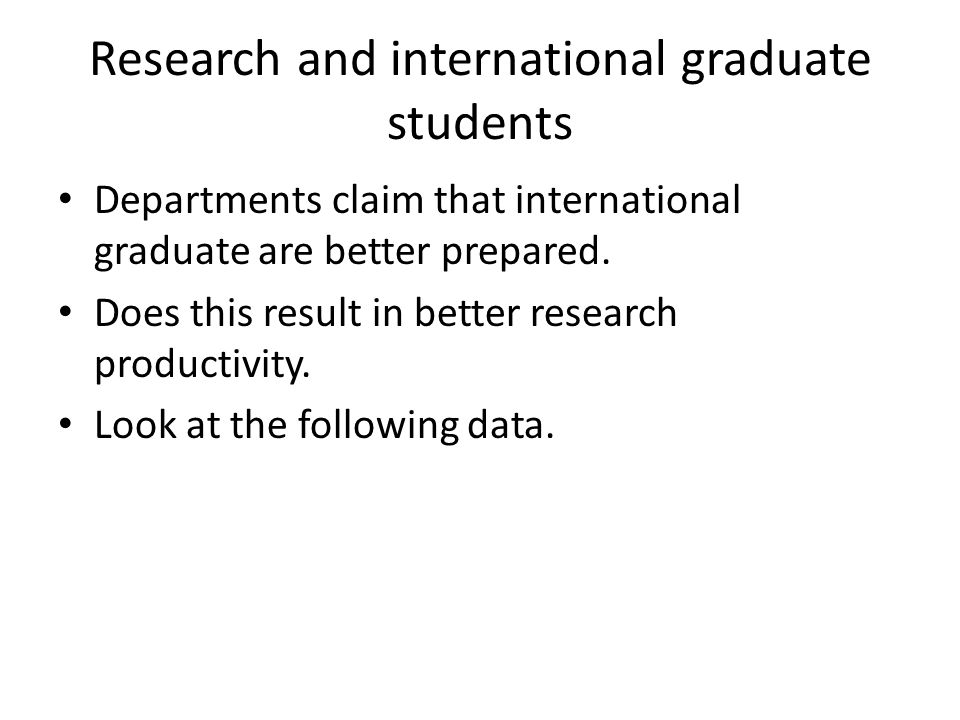 Research and international graduate students Departments claim that international graduate are better prepared.