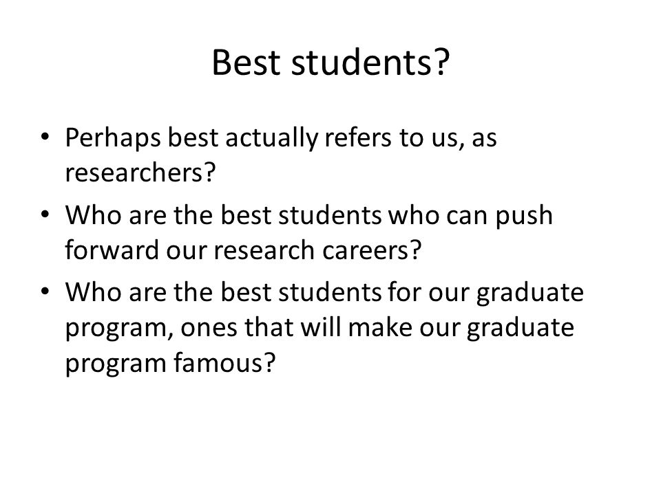 Best students. Perhaps best actually refers to us, as researchers.