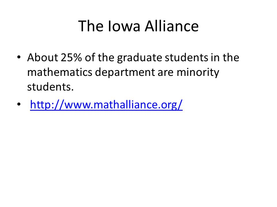 The Iowa Alliance About 25% of the graduate students in the mathematics department are minority students.
