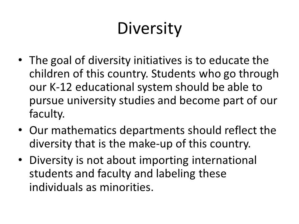Diversity The goal of diversity initiatives is to educate the children of this country.