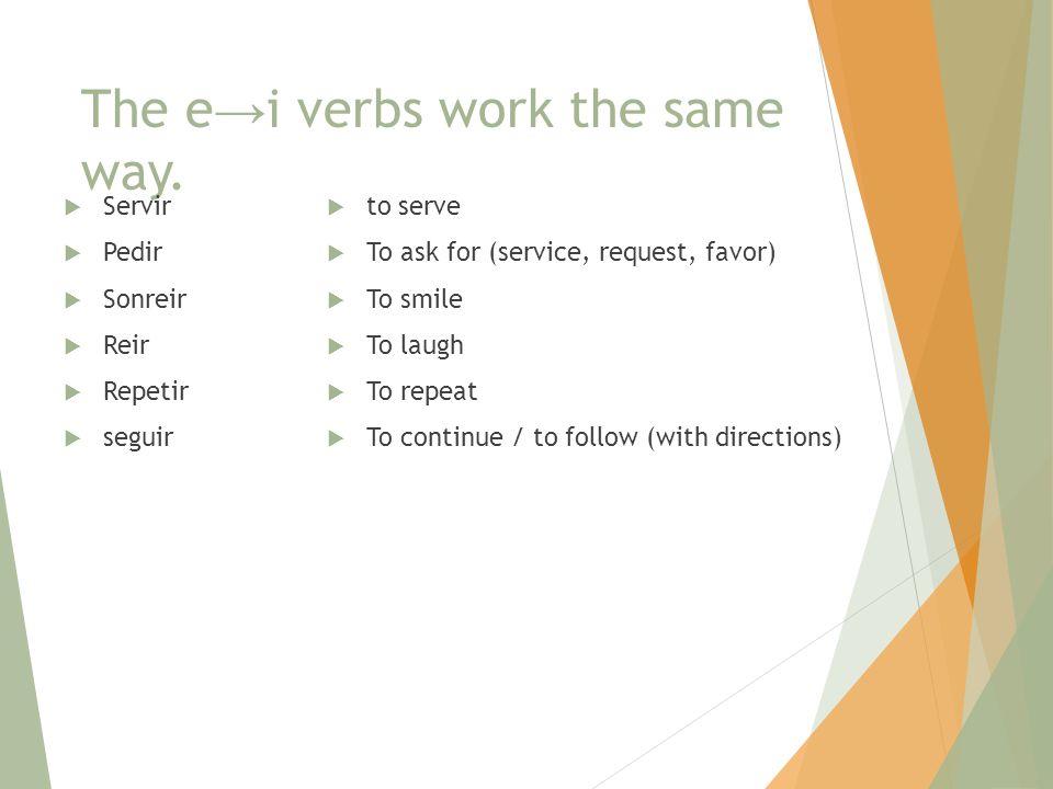 The e → i verbs work the same way.