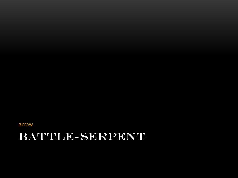 BATTLE-SERPENT arrow