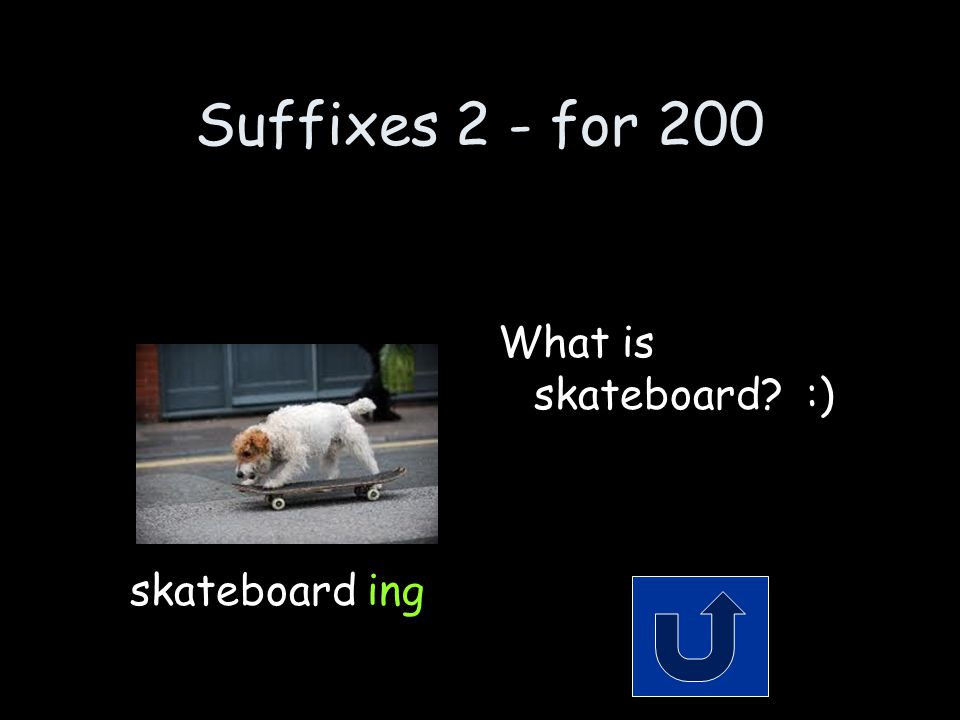Suffixes 2 - for 200 Remember to phrase your answer in the form of a question.