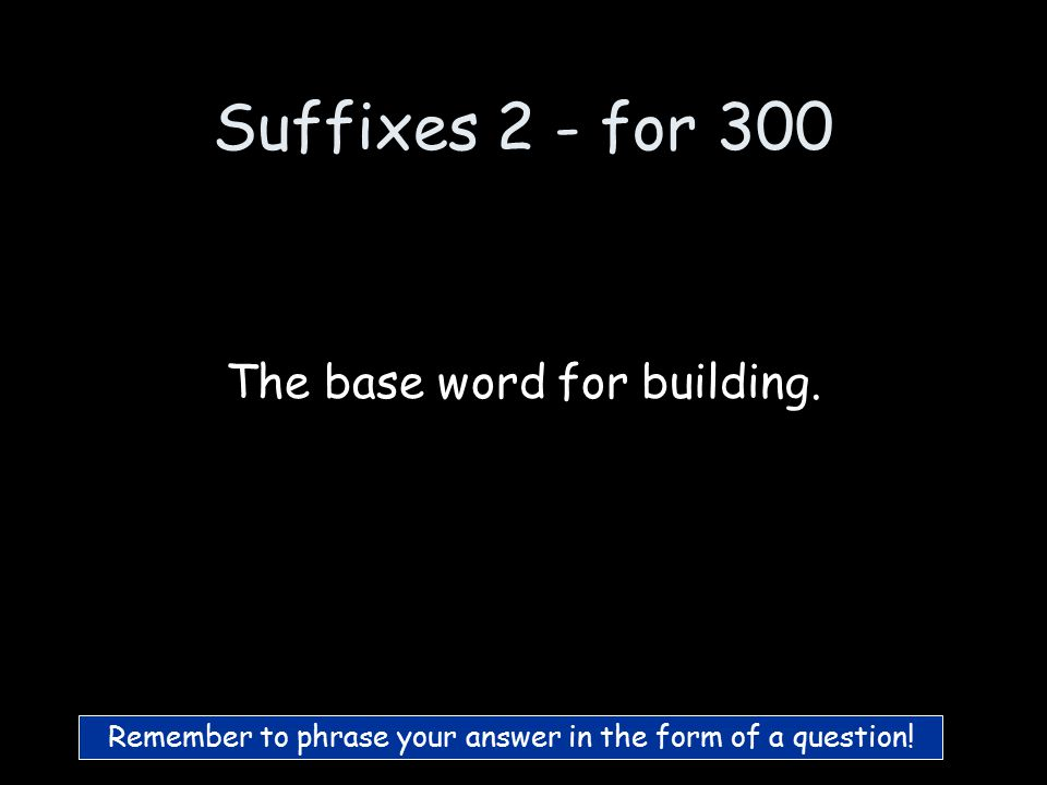 Suffixes 2 - for 200 What is skateboard :) skateboard ing