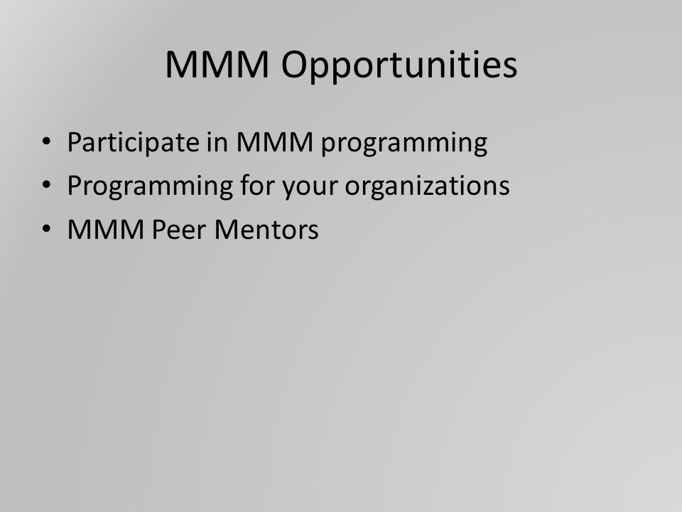 MMM Opportunities Participate in MMM programming Programming for your organizations MMM Peer Mentors
