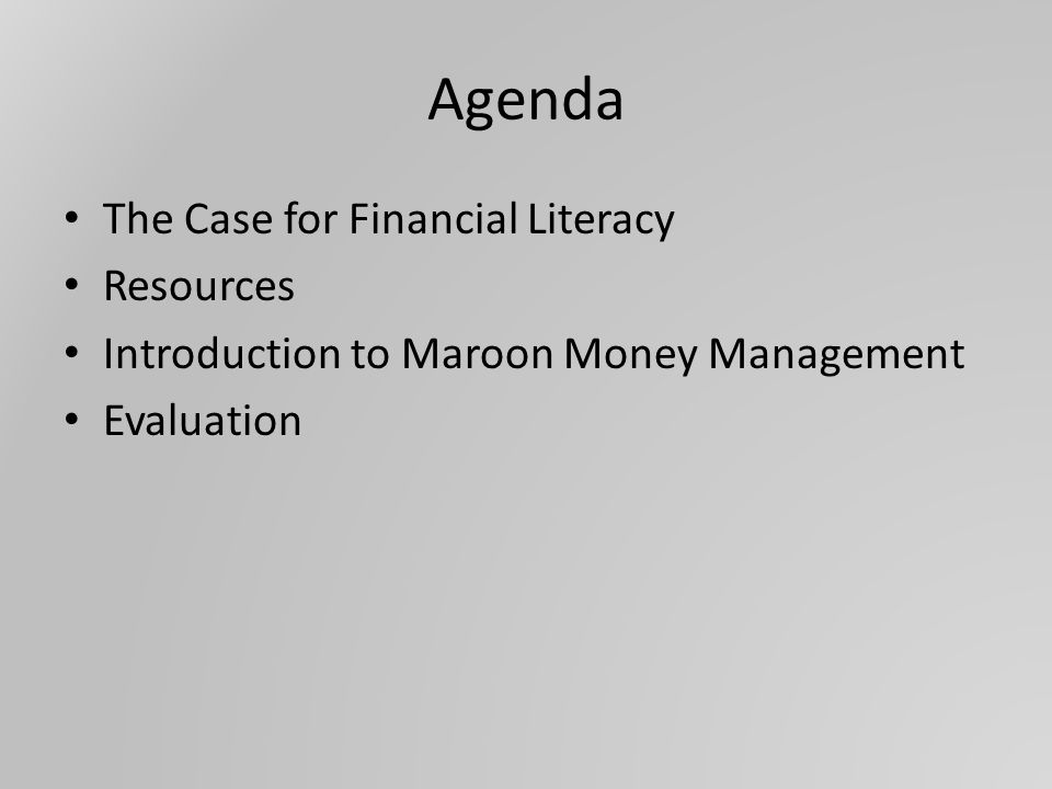 Agenda The Case for Financial Literacy Resources Introduction to Maroon Money Management Evaluation