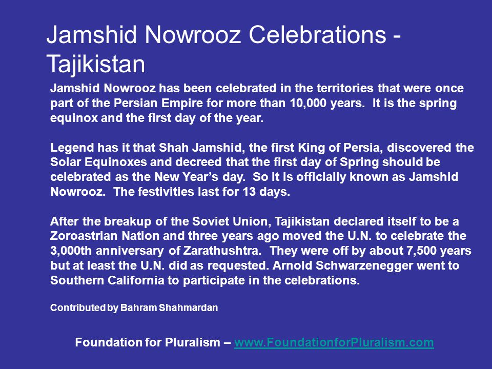 Jamshid Nowrooz Celebrations - Tajikistan Jamshid Nowrooz has been celebrated in the territories that were once part of the Persian Empire for more than 10,000 years.